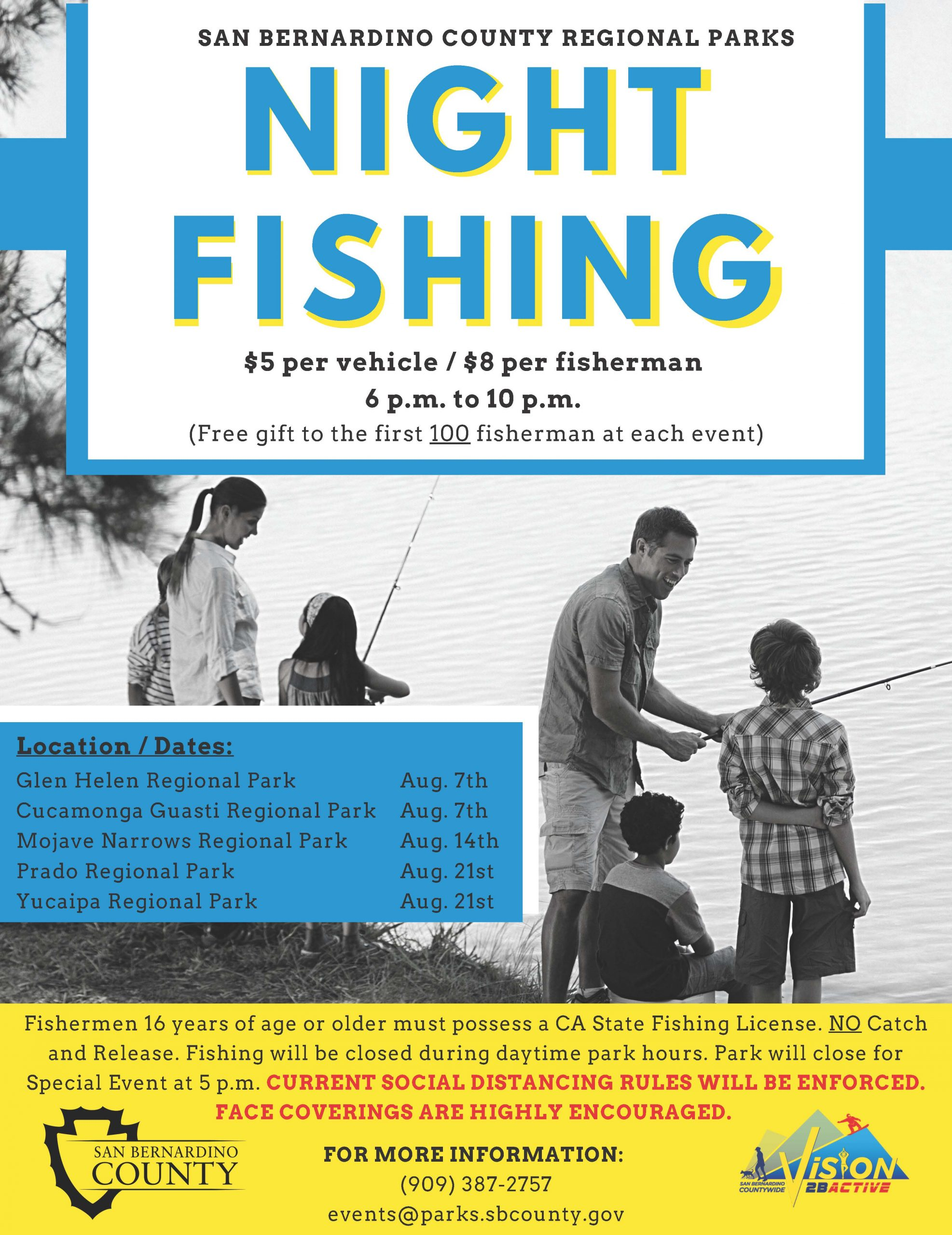 A picture of a woman and two children on the left with a little girl holding a fishing pole and on the right a man holding a fishing pole is smiling at two boys in front of a lake. This is a night fishing flier with dates at Glen Helen Park, Aug. 7. Guasti Park, Aug. 7. Mojave Narrows Park, Aug.14. Prado Park, Aug. 21 and Yucaipa Park, Aug. 21. All night fishing begins at 6 PM to 10 PM. Free gift to the first 100 fisherman at each event/ Social distancing enforced and face coverings are recommended.